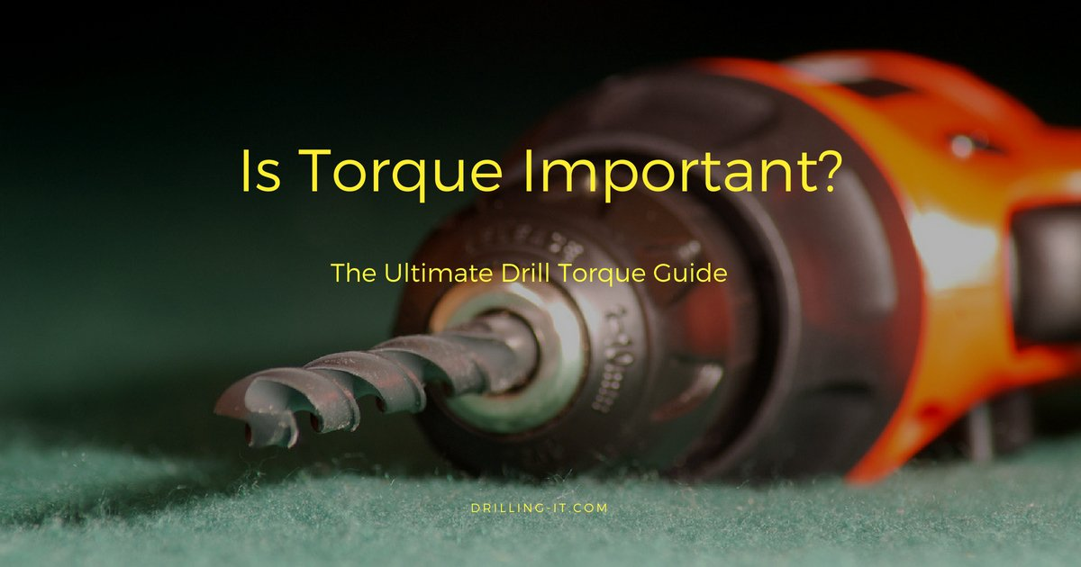 Is Torque Important? The Ultimate Drill Torque Guide